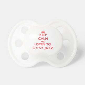 Keep calm and listen to GYPSY JAZZ Baby Pacifier