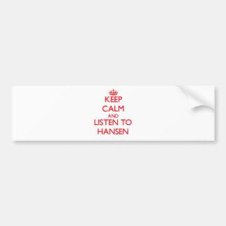 Keep calm and Listen to Hansen Bumper Stickers