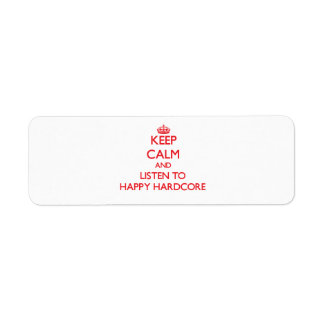 Keep calm and listen to HAPPY HARDCORE Return Address Label