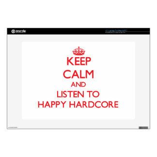 """Keep calm and listen to HAPPY HARDCORE Skins For 15"""" Laptops"""