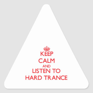 Keep calm and listen to HARD TRANCE Triangle Sticker