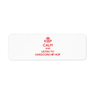 Keep calm and listen to HARDCORE HIP HOP Return Address Label