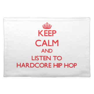 Keep calm and listen to HARDCORE HIP HOP Place Mats