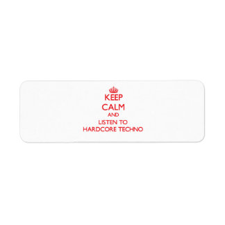 Keep calm and listen to HARDCORE TECHNO Return Address Label