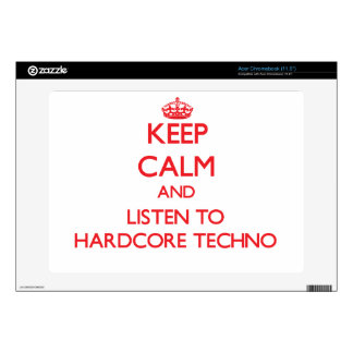 Keep calm and listen to HARDCORE TECHNO Skin For Acer Chromebook