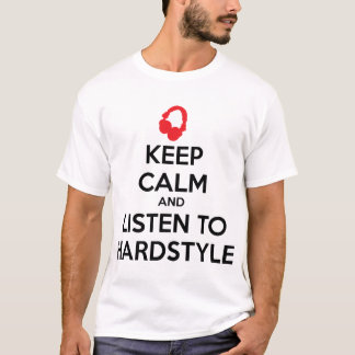Keep Calm And Listen To Hardstyle T-Shirt