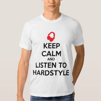 Keep Calm And Listen To Hardstyle Tee Shirt