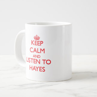 Keep calm and Listen to Hayes Extra Large Mugs