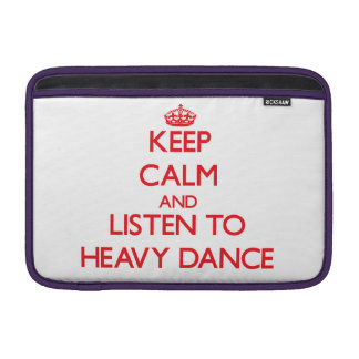 Keep calm and listen to HEAVY DANCE Sleeves For MacBook Air