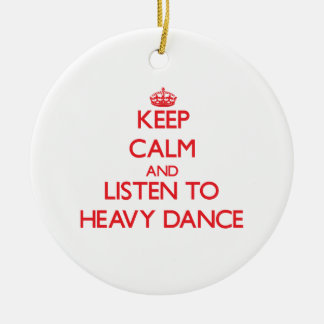 Keep calm and listen to HEAVY DANCE Double-Sided Ceramic Round Christmas Ornament