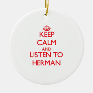 Keep calm and Listen to Herman Christmas Ornaments