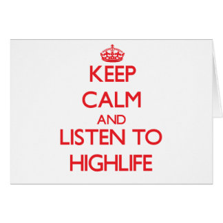 Keep calm and listen to HIGHLIFE Greeting Card