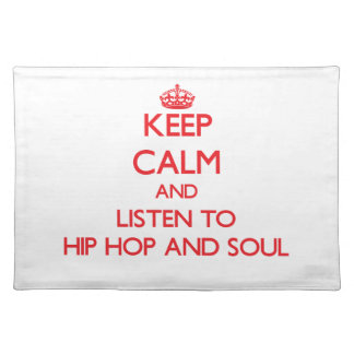 Keep calm and listen to HIP HOP AND SOUL Placemats