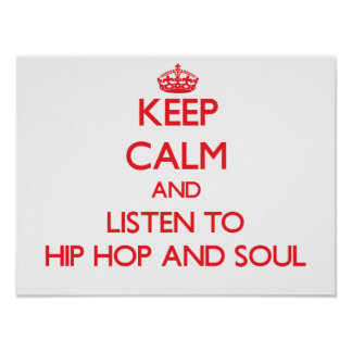 Keep calm and listen to HIP HOP AND SOUL Poster