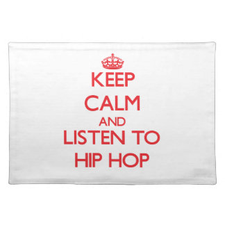 Keep calm and listen to HIP HOP Placemat