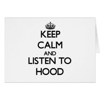 Keep calm and Listen to Hood Cards