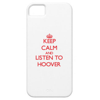 Keep calm and Listen to Hoover iPhone 5 Cases