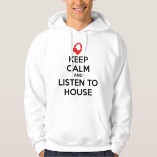Keep Calm And Listen To House Hoodie