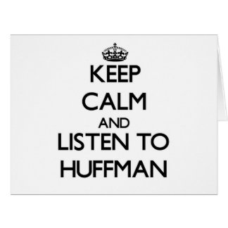 Keep calm and Listen to Huffman Cards
