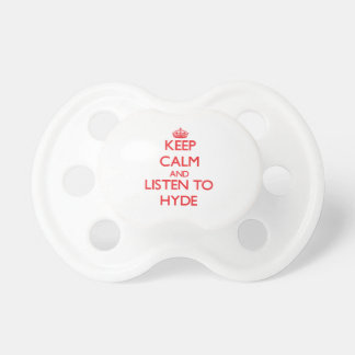 Keep calm and Listen to Hyde Baby Pacifiers