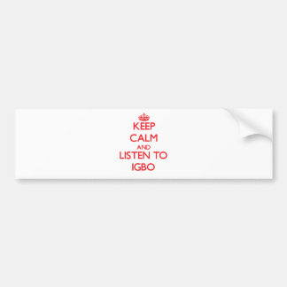 Keep calm and listen to IGBO Car Bumper Sticker