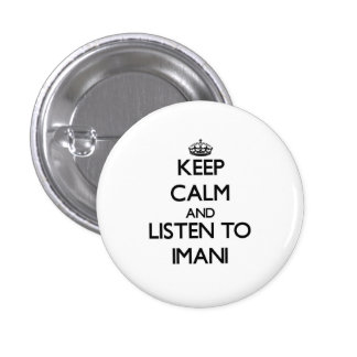 Keep Calm and listen to Imani Buttons