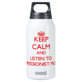 Keep calm and listen to IMPRESSIONIST MUSIC 10 Oz Insulated SIGG Thermos Water Bottle
