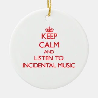 Keep calm and listen to INCIDENTAL MUSIC Double-Sided Ceramic Round Christmas Ornament