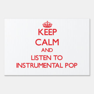 Keep calm and listen to INSTRUMENTAL POP Yard Sign