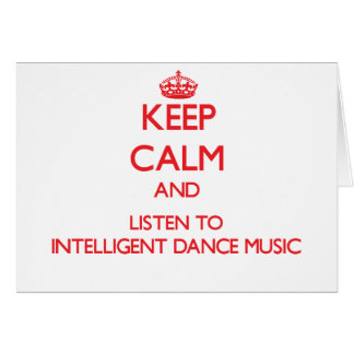 Keep calm and listen to INTELLIGENT DANCE MUSIC Greeting Card