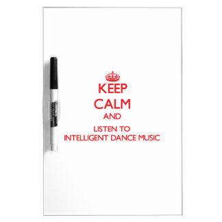 Keep calm and listen to INTELLIGENT DANCE MUSIC Dry Erase White Board
