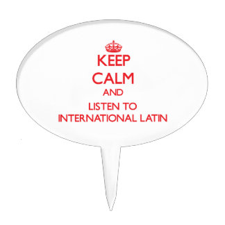 Keep calm and listen to INTERNATIONAL LATIN Cake Topper