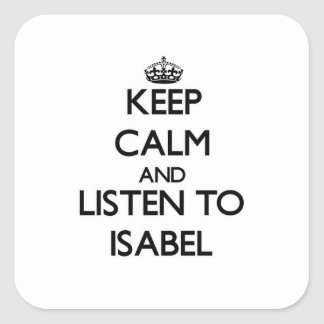 Keep Calm and listen to Isabel Square Sticker
