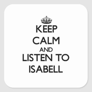 Keep Calm and listen to Isabell Square Sticker