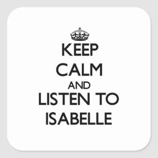 Keep Calm and listen to Isabelle Square Stickers