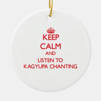 Keep calm and listen to KAGYUPA CHANTING Christmas Ornament