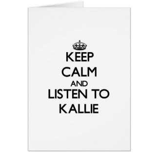 Keep Calm and listen to Kallie Greeting Card