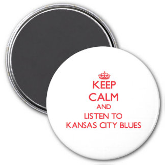 Keep calm and listen to KANSAS CITY BLUES 3 Inch Round Magnet