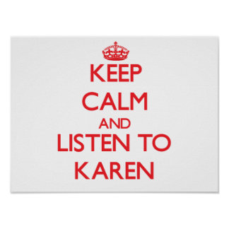 Keep Calm and listen to Karen Poster