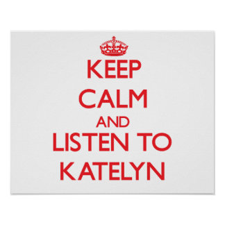 Keep Calm and listen to Katelyn Print