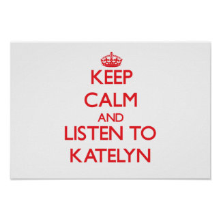 Keep Calm and listen to Katelyn Posters