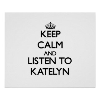 Keep Calm and listen to Katelyn Poster