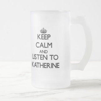 Keep Calm and listen to Katherine Frosted Beer Mugs