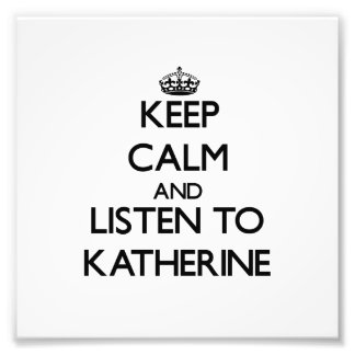 Keep Calm and listen to Katherine Photo Art