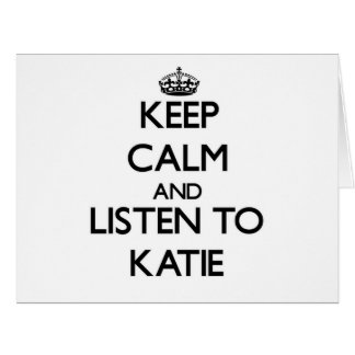 Keep Calm and listen to Katie Card
