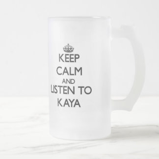Keep Calm and listen to Kaya 16 Oz Frosted Glass Beer Mug