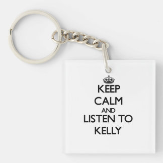 Keep calm and Listen to Kelly Single-Sided Square Acrylic Keychain