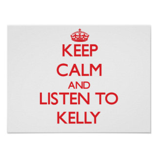 Keep calm and Listen to Kelly Poster