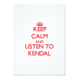 Keep Calm and listen to Kendal Invite