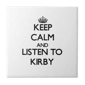 Keep calm and Listen to Kirby Ceramic Tile